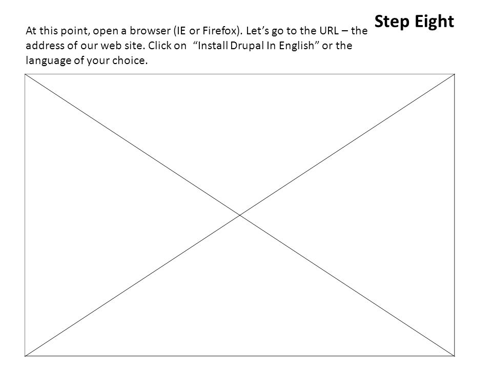 Step Eight At this point, open a browser (IE or Firefox).