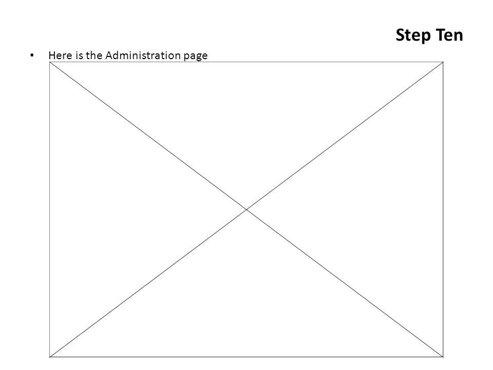 Step Ten Here is the Administration page