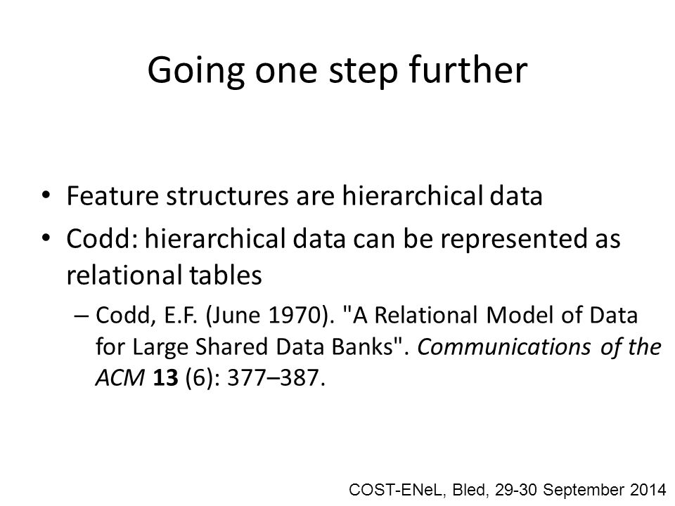 Going one step further Feature structures are hierarchical data Codd: hierarchical data can be represented as relational tables – Codd, E.F.