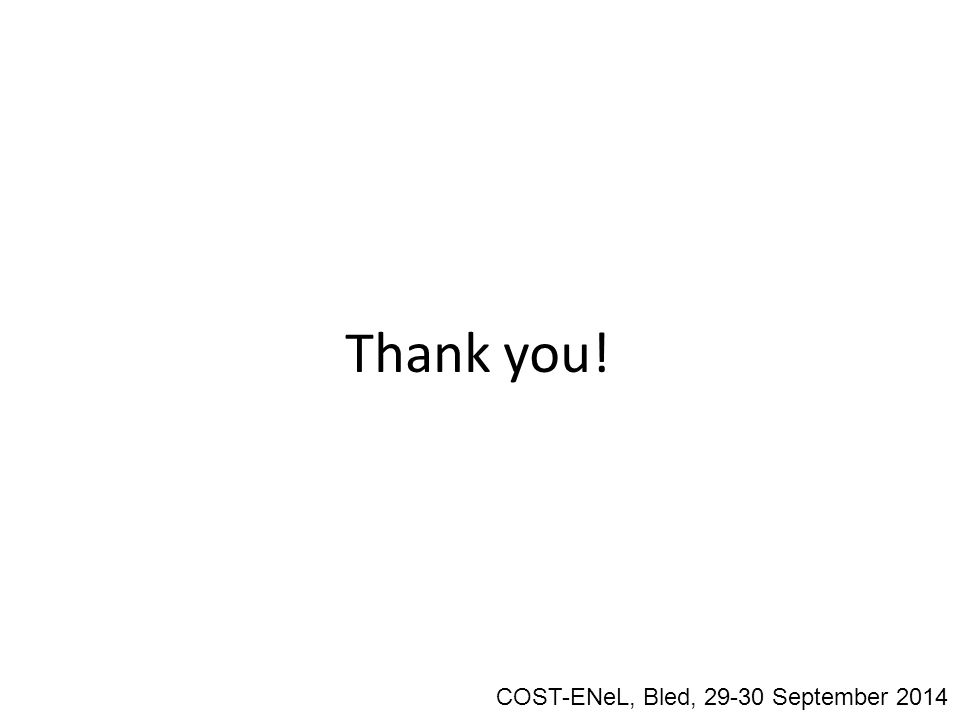 Thank you! COST-ENeL, Bled, 29-30 September 2014