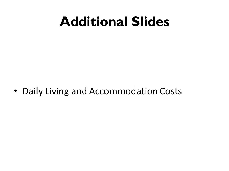 Additional Slides Daily Living and Accommodation Costs