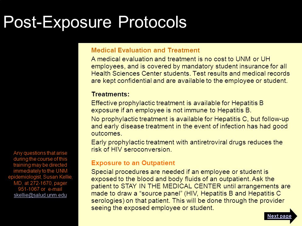 Post-Exposure Protocols Medical Evaluation and Treatment A medical evaluation and treatment is no cost to UNM or UH employees, and is covered by mandatory student insurance for all Health Sciences Center students.