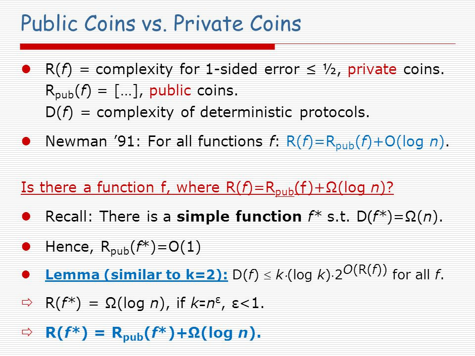 Public Coins vs. Private Coins R(f) = complexity for 1-sided error ≤ ½, private coins.