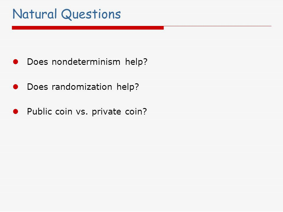 Natural Questions Does nondeterminism help Does randomization help Public coin vs. private coin