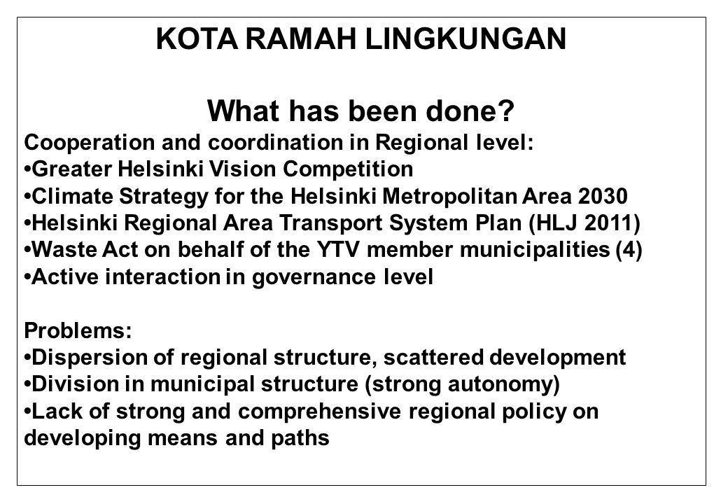 KOTA RAMAH LINGKUNGAN What has been done? Cooperation and coordination in Regional level: Greater Helsinki Vision Competition Climate Strategy for the