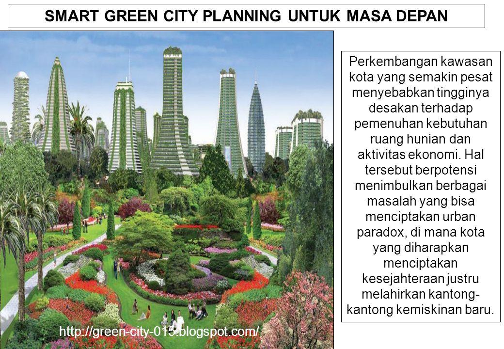 SMART GREEN CITY PLANNING UNTUK MASA DEPAN Perkembangan kawasan kota yang semakin pesat menyebabkan tingginya desakan terhadap pemenuhan kebutuhan ruang hunian dan aktivitas ekonomi.