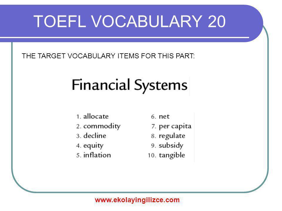 www.ekolayingilizce.com TOEFL VOCABULARY 20 THE TARGET VOCABULARY ITEMS FOR THIS PART: