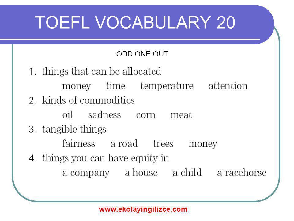 www.ekolayingilizce.com TOEFL VOCABULARY 20 ODD ONE OUT