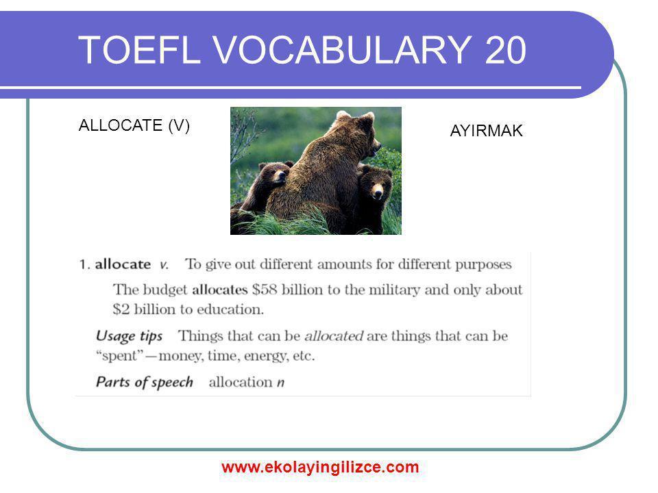 www.ekolayingilizce.com TOEFL VOCABULARY 20 ALLOCATE (V) AYIRMAK