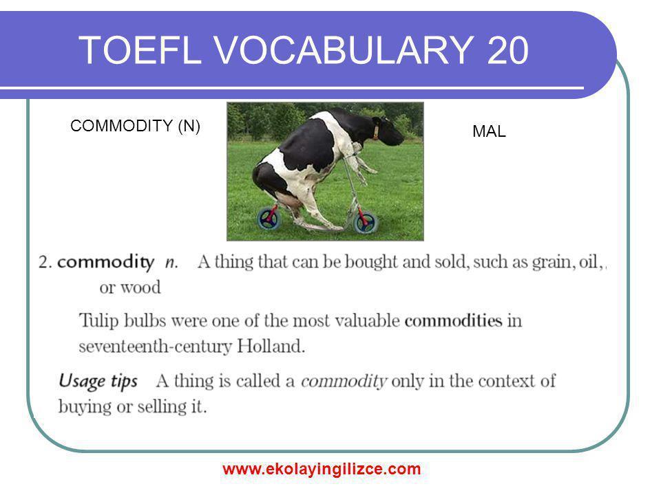 www.ekolayingilizce.com TOEFL VOCABULARY 20 COMMODITY (N) MAL