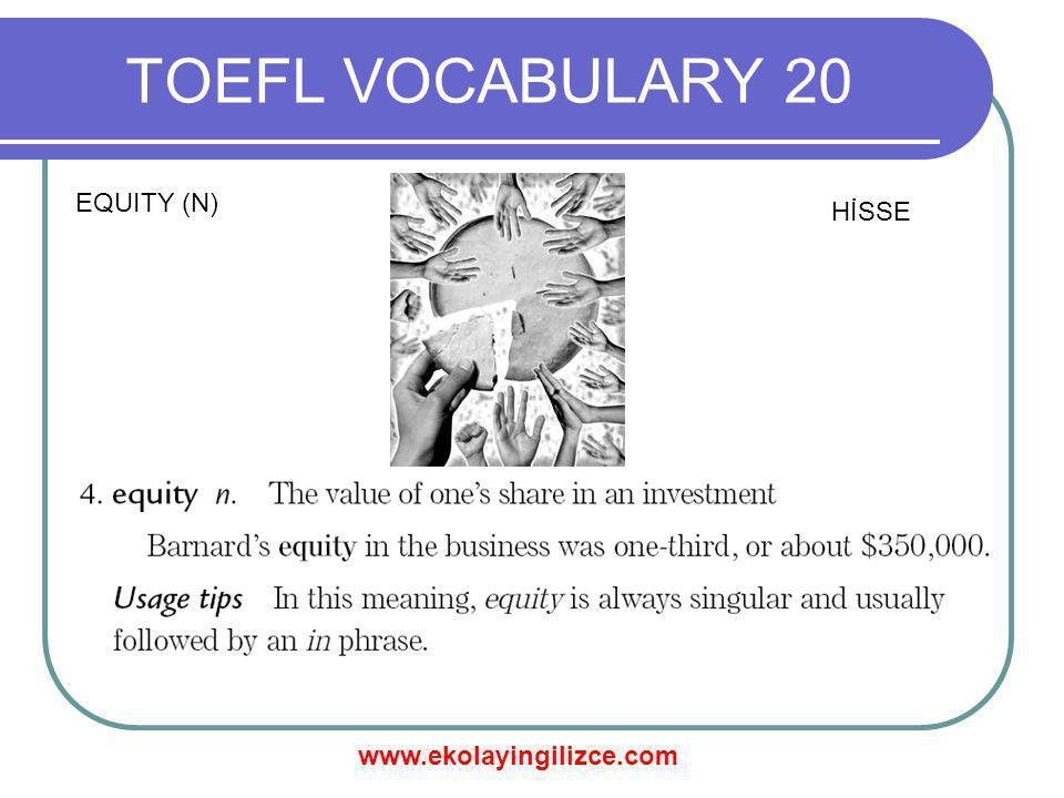 www.ekolayingilizce.com TOEFL VOCABULARY 20 EQUITY (N) HİSSE