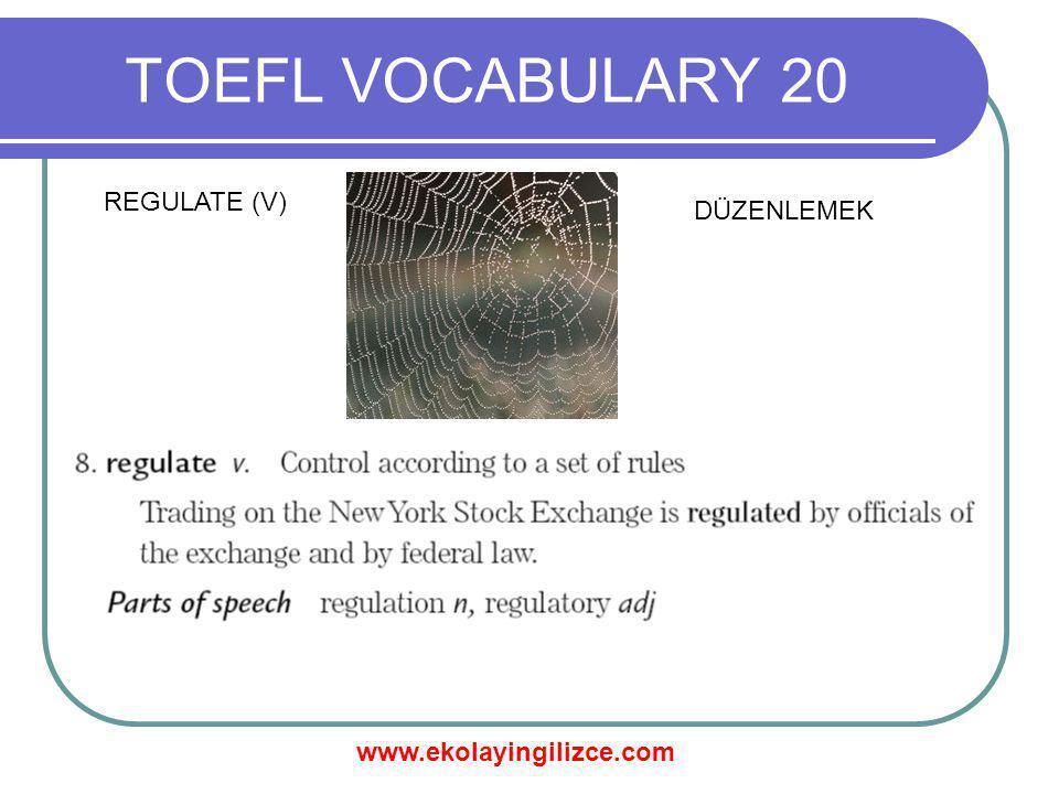www.ekolayingilizce.com TOEFL VOCABULARY 20 REGULATE (V) DÜZENLEMEK