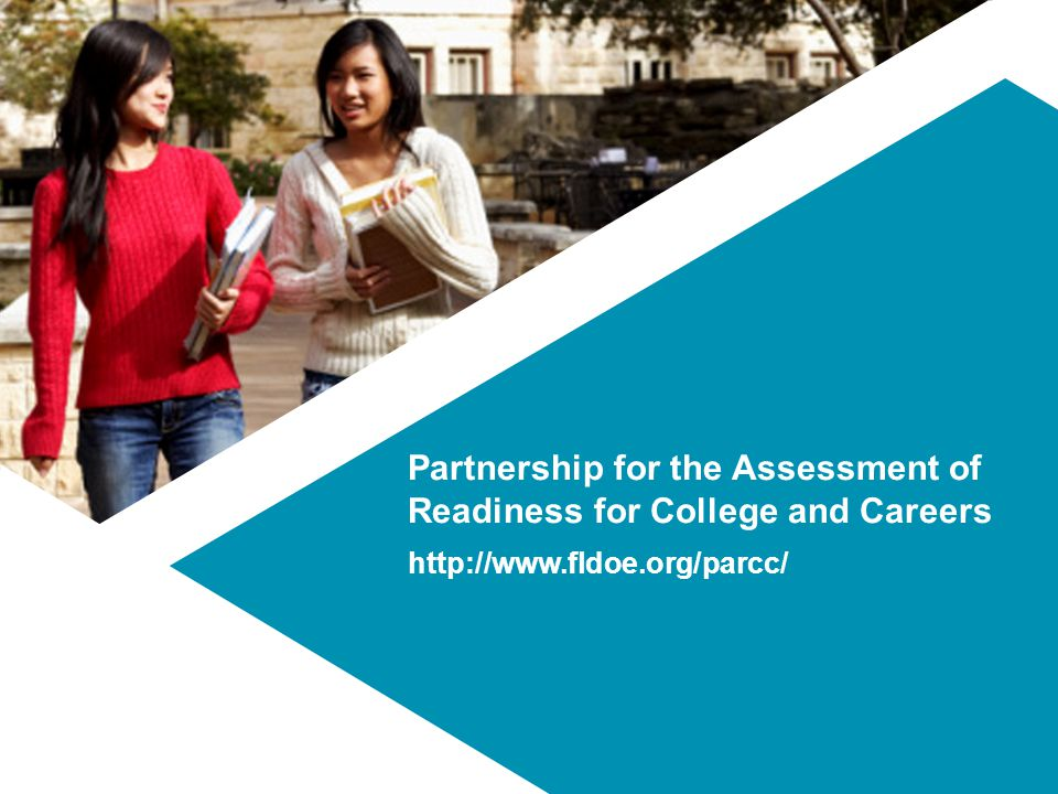 Partnership for the Assessment of Readiness for College and Careers http://www.fldoe.org/parcc/
