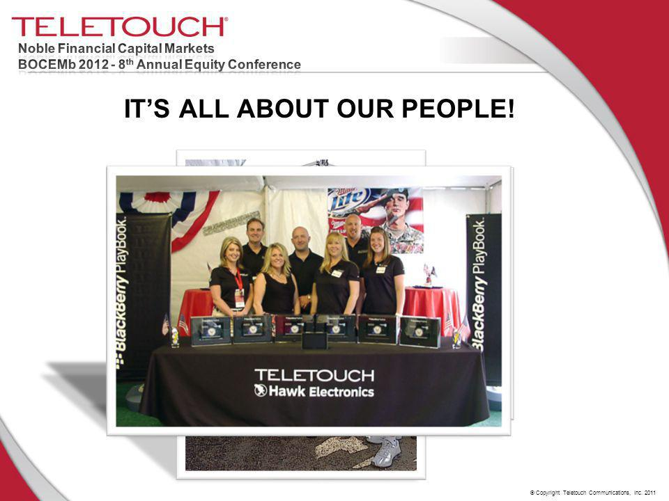 © Copyright Teletouch Communications, Inc. 2011 IT'S ALL ABOUT OUR PEOPLE!
