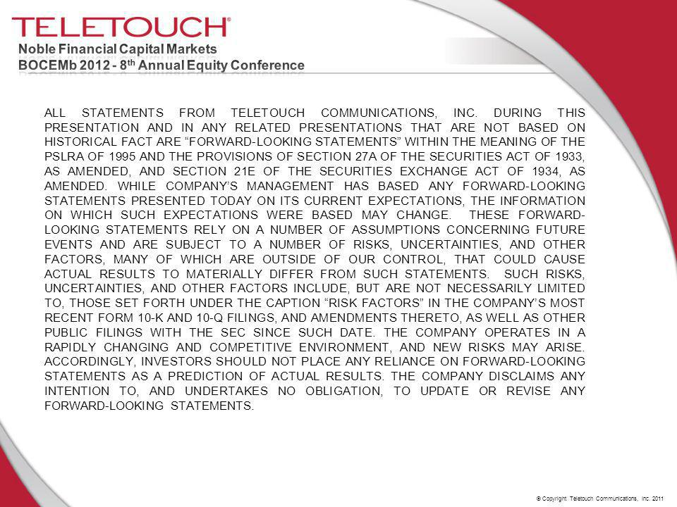 © Copyright Teletouch Communications, Inc. 2011 ALL STATEMENTS FROM TELETOUCH COMMUNICATIONS, INC.