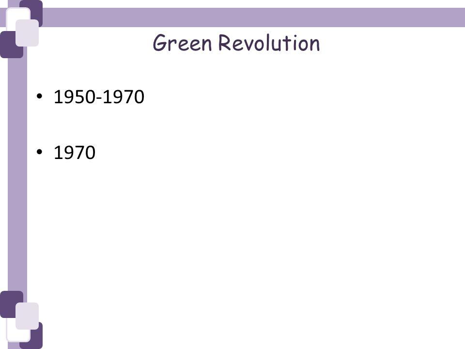 Green Revolution 1950-1970 1970