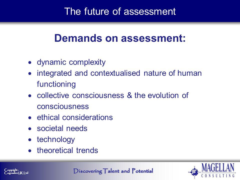 Copyright : Cognadev UK Ltd The future of assessment Thus much room for improvement of current assessment methodologies