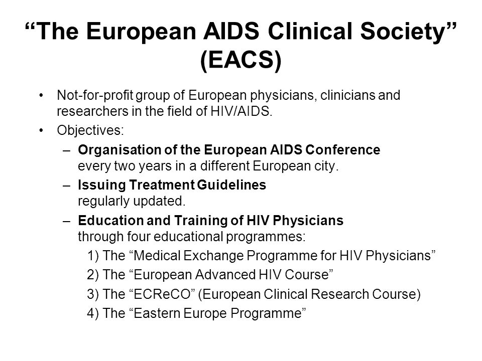 The European AIDS Clinical Society (EACS) Not-for-profit group of European physicians, clinicians and researchers in the field of HIV/AIDS.
