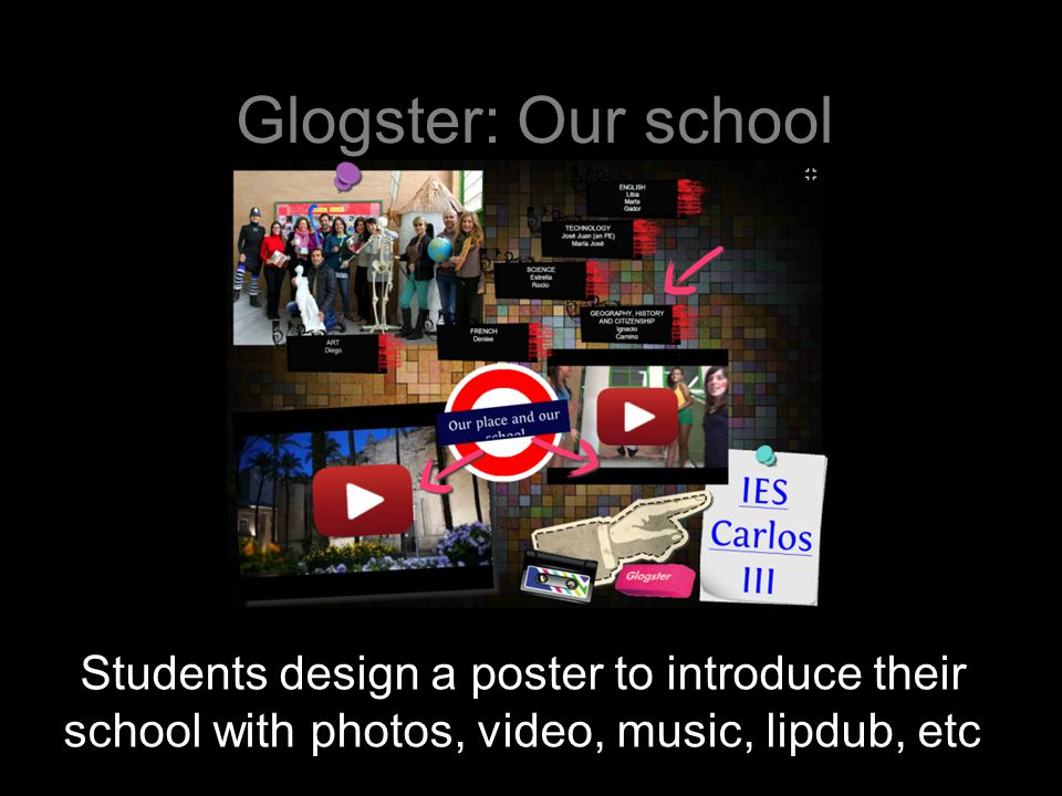 Glogster: Our school Students design a poster to introduce their school with photos, video, music, lipdub, etc