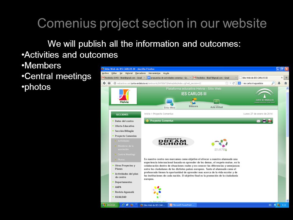 Comenius project section in our website We will publish all the information and outcomes: Activities and outcomes Members Central meetings photos