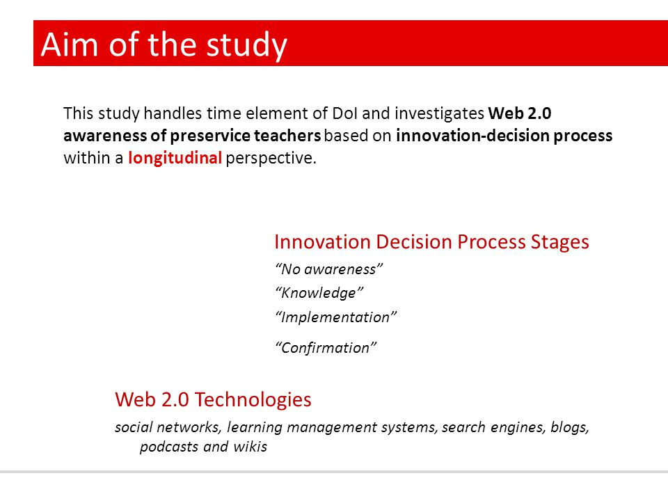 Aim of the study This study handles time element of DoI and investigates Web 2.0 awareness of preservice teachers based on innovation-decision process within a longitudinal perspective.