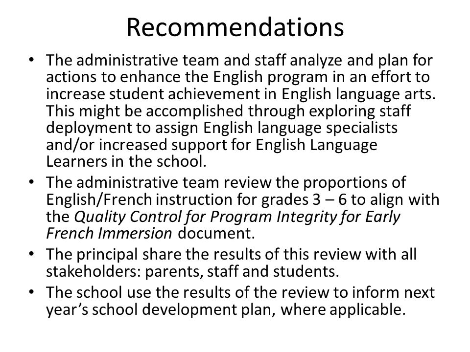 Recommendations The administrative team and staff analyze and plan for actions to enhance the English program in an effort to increase student achievement in English language arts.