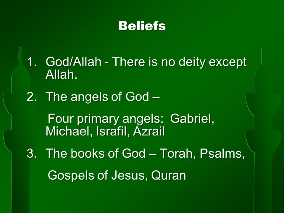Beliefs 1.God/Allah - There is no deity except Allah.
