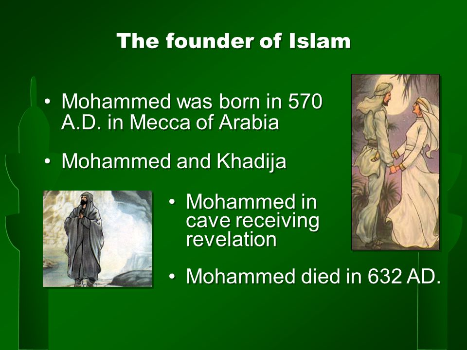 The founder of Islam Mohammed was born in 570 A.D.