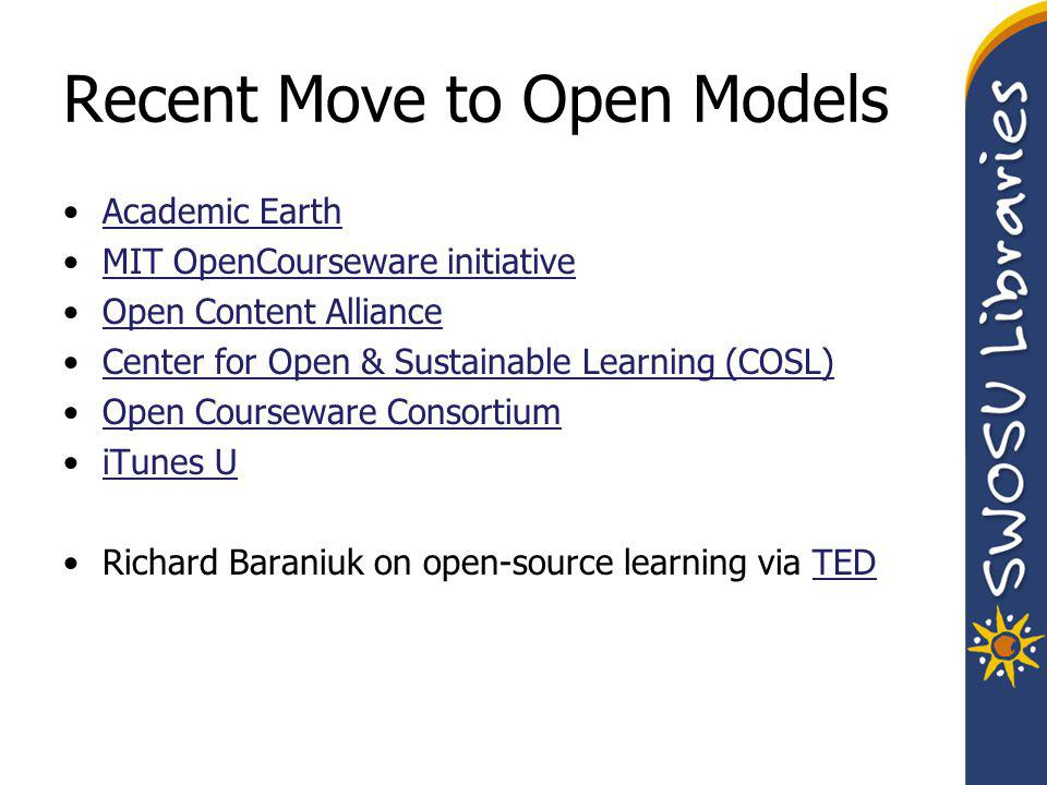 Recent Move to Open Models Academic Earth MIT OpenCourseware initiative Open Content Alliance Center for Open & Sustainable Learning (COSL) Open Courseware Consortium iTunes U Richard Baraniuk on open-source learning via TEDTED