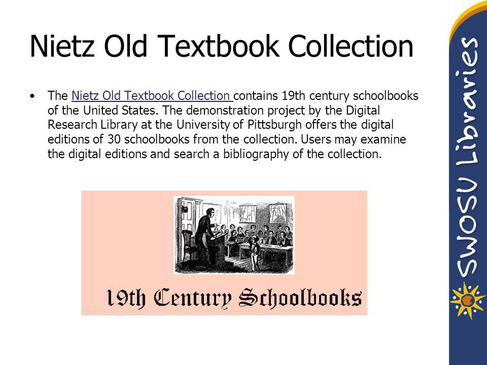 Nietz Old Textbook Collection The Nietz Old Textbook Collection contains 19th century schoolbooks of the United States.