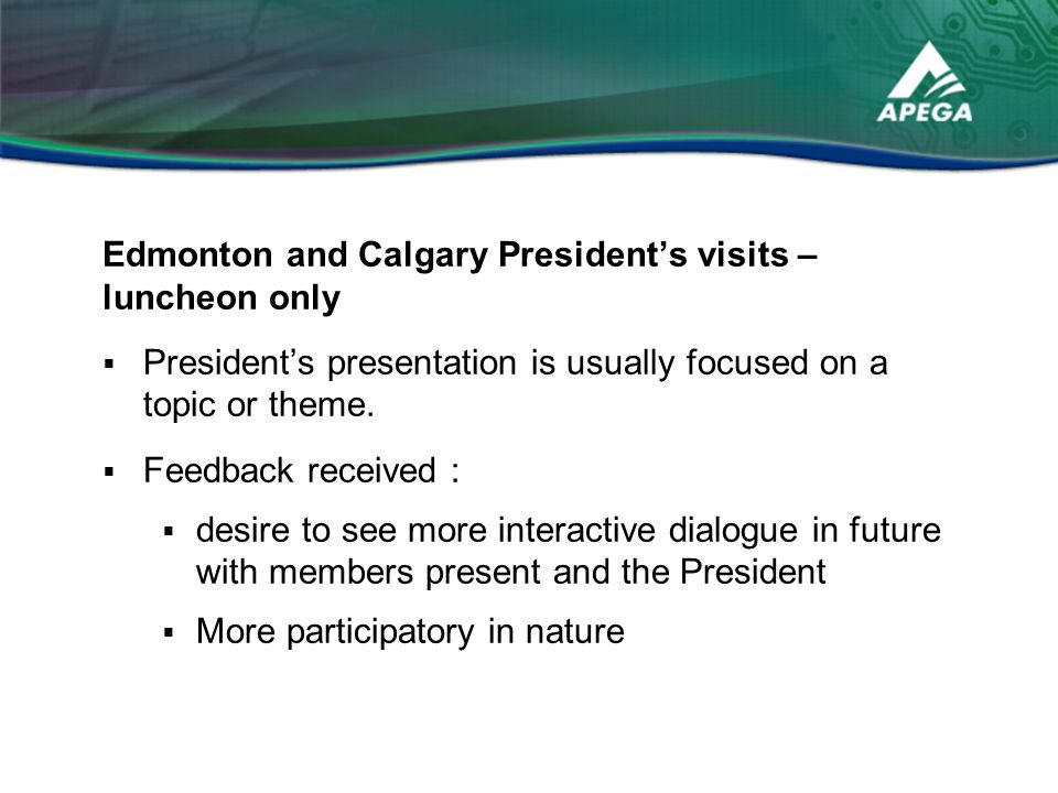 Edmonton and Calgary President's visits – luncheon only  President's presentation is usually focused on a topic or theme.
