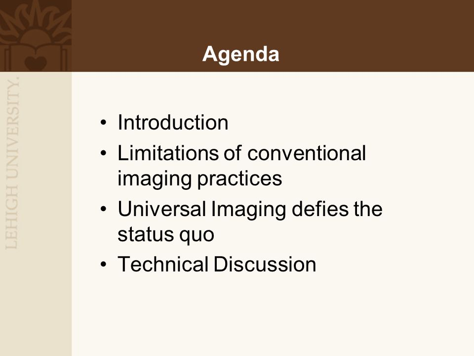 Agenda Introduction Limitations of conventional imaging practices Universal Imaging defies the status quo Technical Discussion