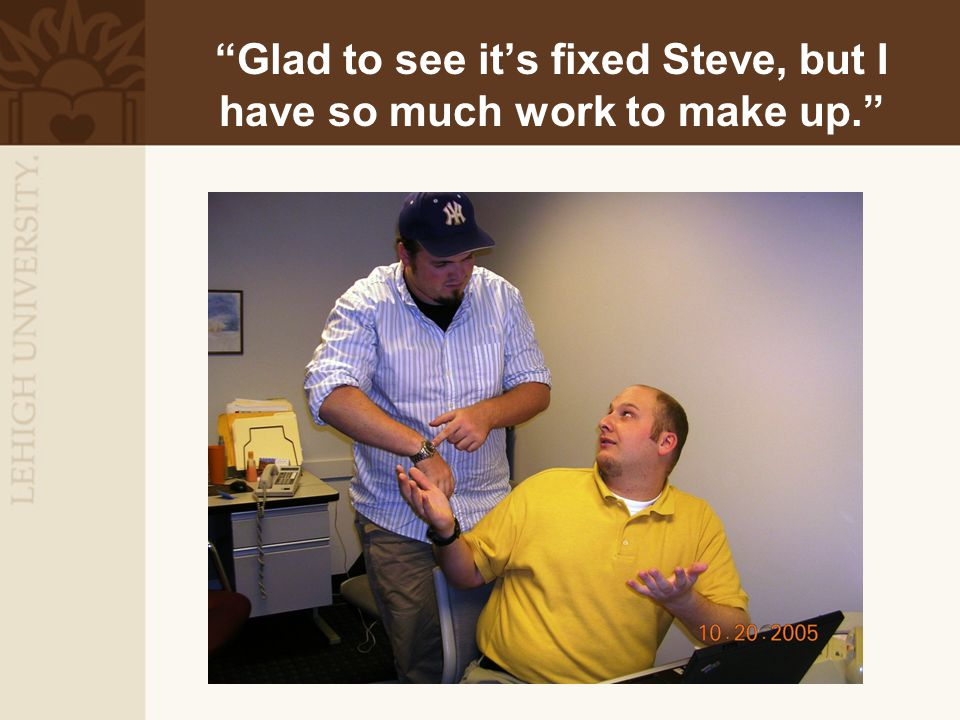 """Glad to see it's fixed Steve, but I have so much work to make up."""