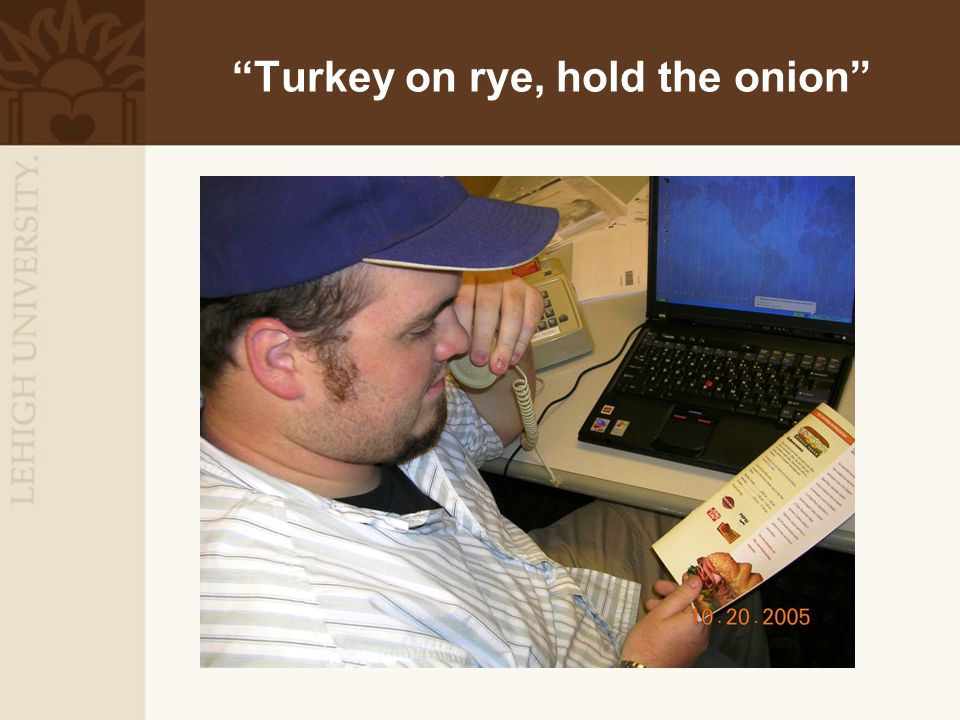 """Turkey on rye, hold the onion"""