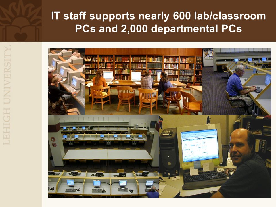 IT staff supports nearly 600 lab/classroom PCs and 2,000 departmental PCs