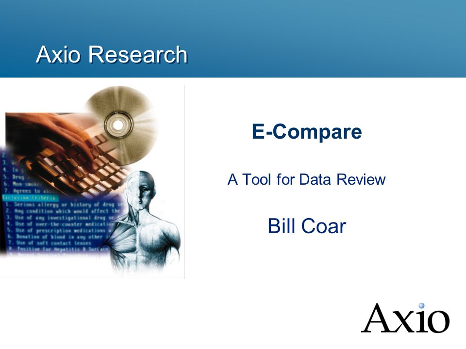 Axio Research E-Compare A Tool for Data Review Bill Coar