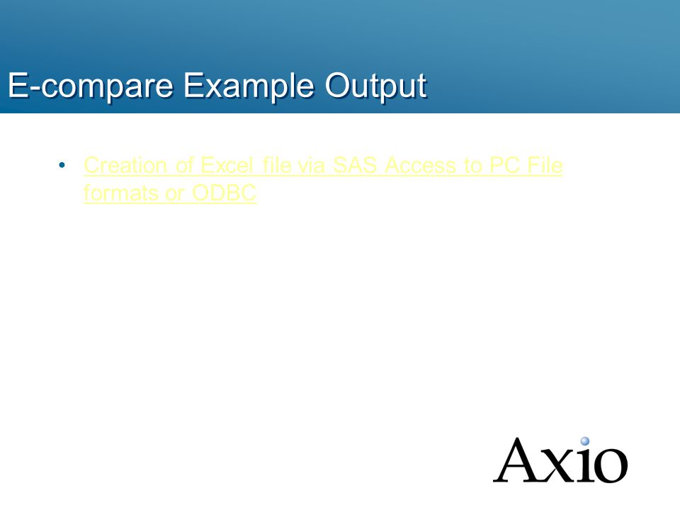 E-compare Example Output Creation of Excel file via SAS Access to PC File formats or ODBCCreation of Excel file via SAS Access to PC File formats or ODBC