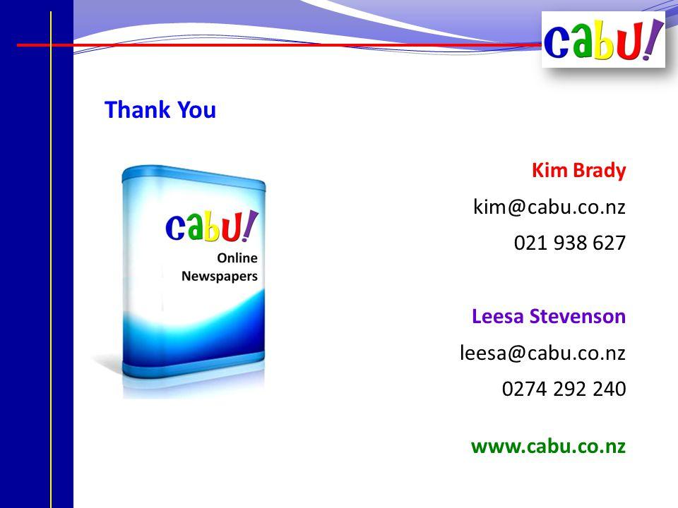 Thank You Kim Brady kim@cabu.co.nz 021 938 627 Leesa Stevenson leesa@cabu.co.nz 0274 292 240 www.cabu.co.nz