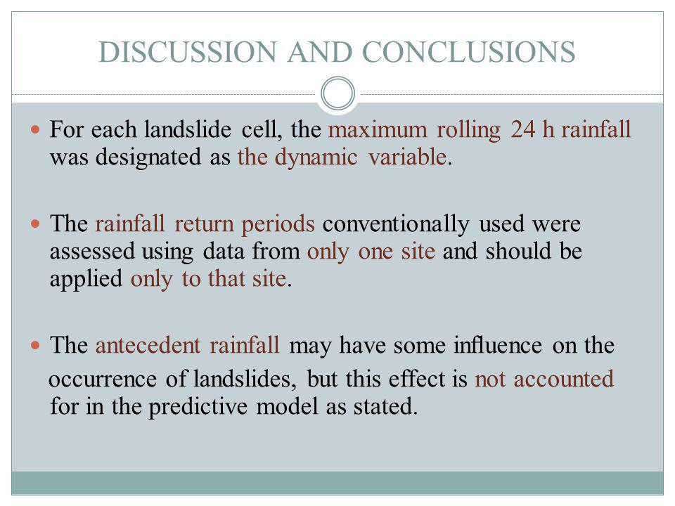 DISCUSSION AND CONCLUSIONS For each landslide cell, the maximum rolling 24 h rainfall was designated as the dynamic variable.