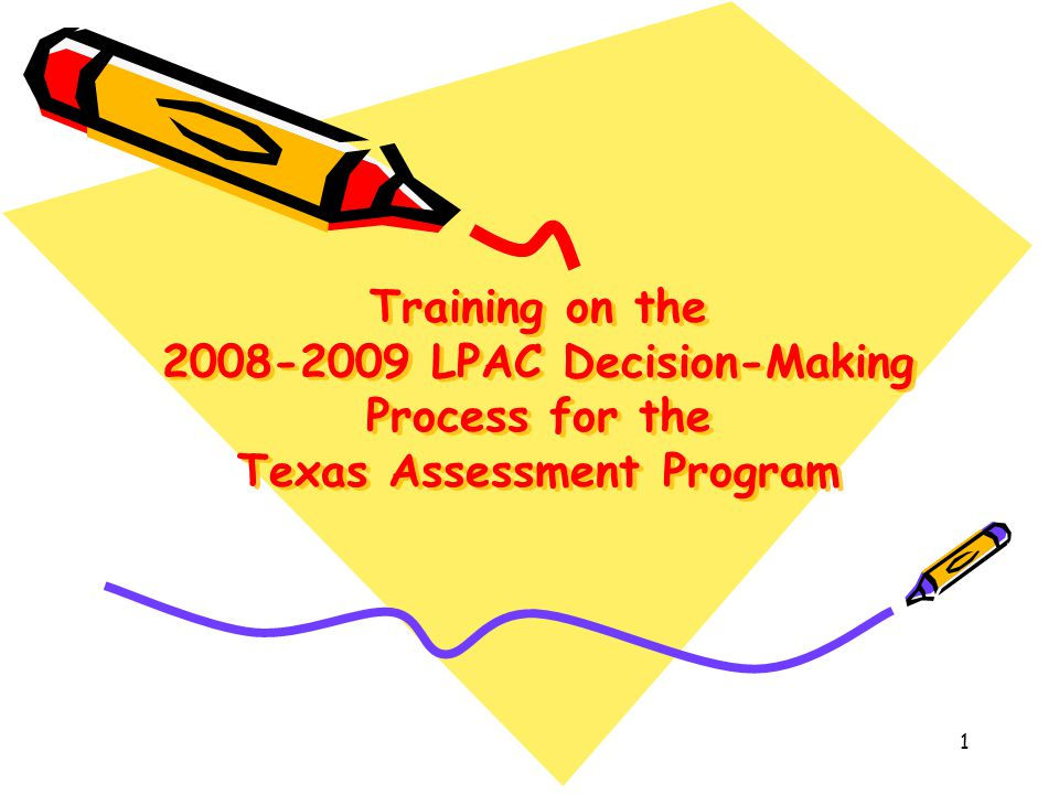 Training on the 2008-2009 LPAC Decision-Making Process for the Texas Assessment Program 1