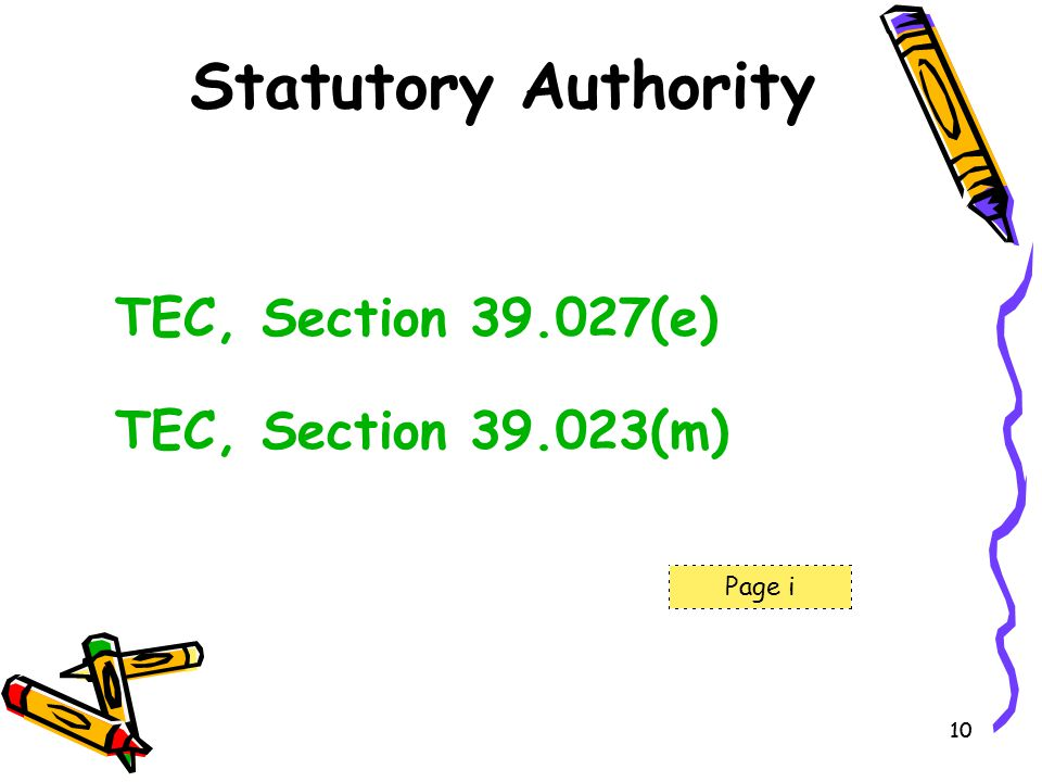 10 Statutory Authority TEC, Section 39.027(e) TEC, Section 39.023(m) Page i