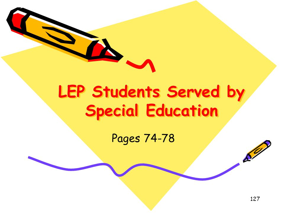 LEP Students Served by Special Education Pages 74-78 127