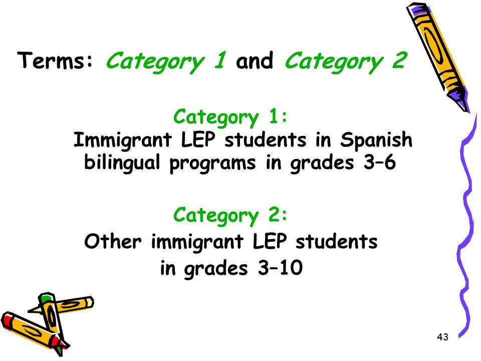 43 Category 1: Immigrant LEP students in Spanish bilingual programs in grades 3–6 Category 2: Other immigrant LEP students in grades 3–10 Terms: Categ