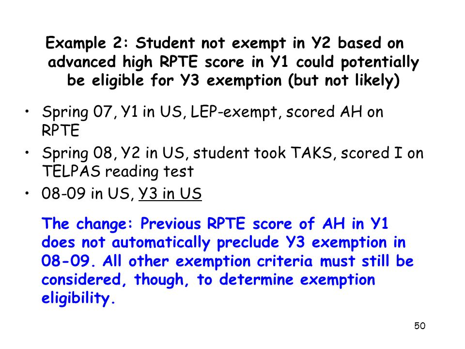 Example 2: Student not exempt in Y2 based on advanced high RPTE score in Y1 could potentially be eligible for Y3 exemption (but not likely) Spring 07,