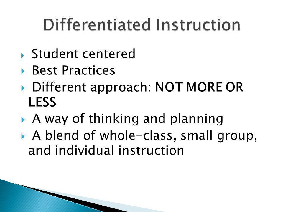  Student centered  Best Practices  Different approach: NOT MORE OR LESS  A way of thinking and planning  A blend of whole-class, small group, and