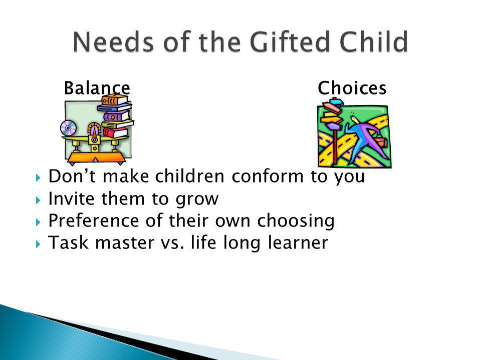 BalanceChoices  Don't make children conform to you  Invite them to grow  Preference of their own choosing  Task master vs. life long learner