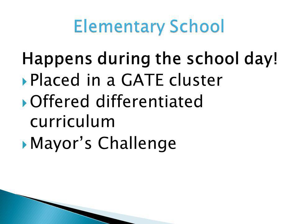 Happens during the school day!  Placed in a GATE cluster  Offered differentiated curriculum  Mayor's Challenge