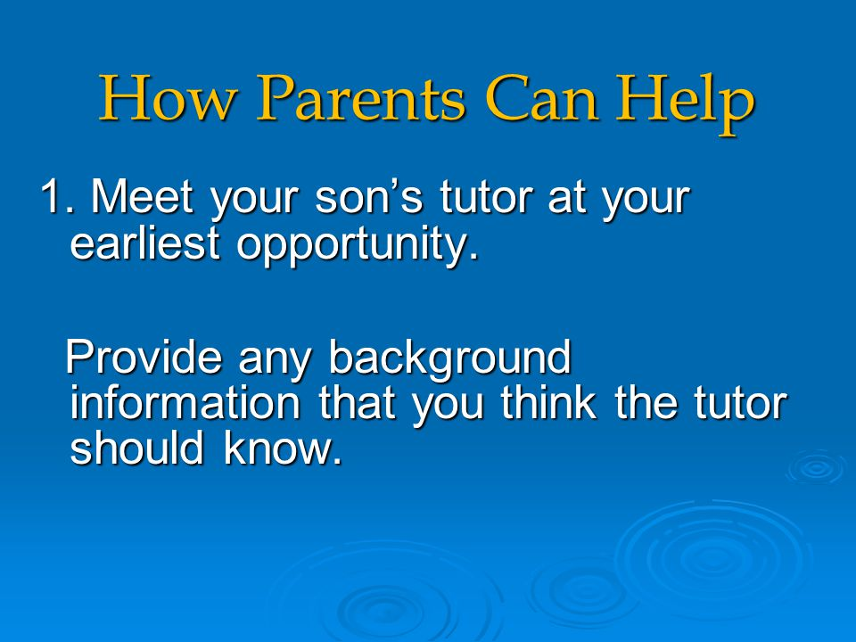 How Parents Can Help 1. Meet your son's tutor at your earliest opportunity.
