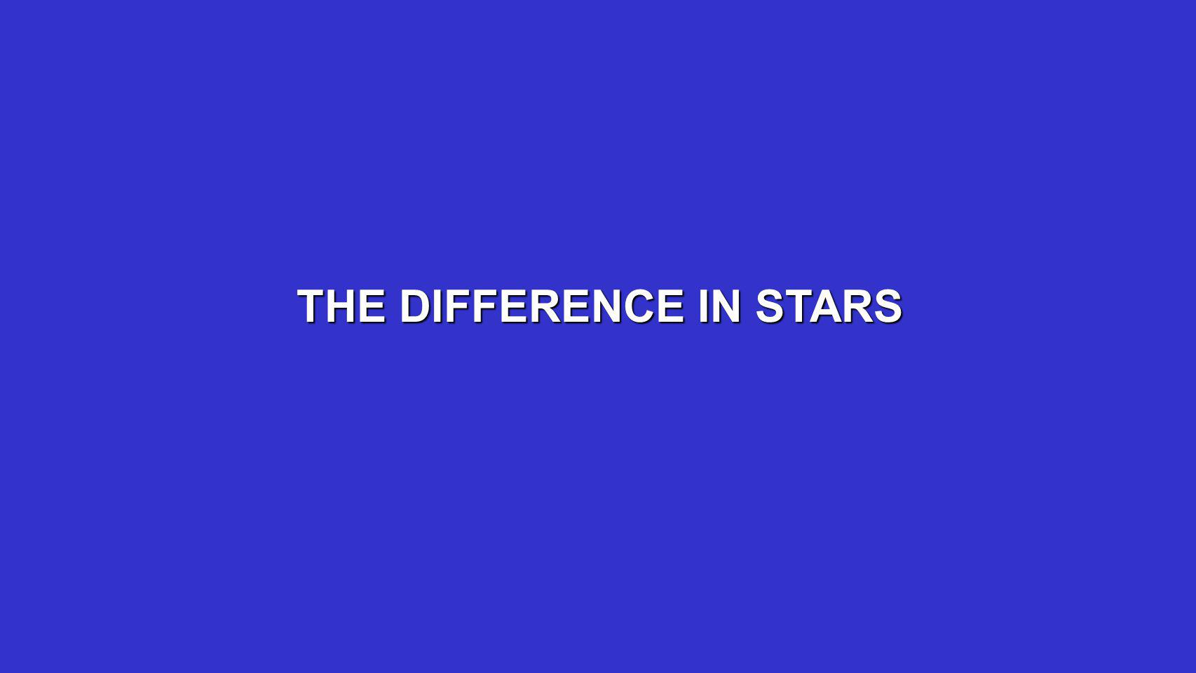 THE DIFFERENCE IN STARS