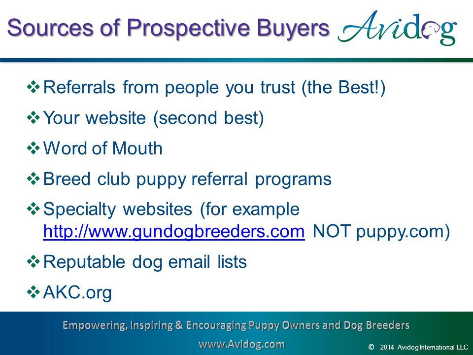2014AvidogInternationalLLC 2014 Avidog International LLC © Sources of Prospective Buyers  Referrals from people you trust (the Best!)  Your website